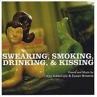 Swearing, Smoking, Drinking, & Kissing * by Kim Addonizio/Susan Browne (CD, 2004, CD Baby (distributor))