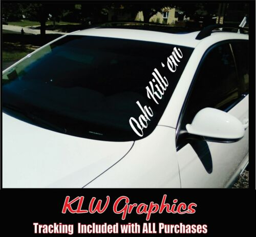 Ooh Kill /'Em Windshield Banner Vinyl Sticker Decal Import JDM KDM Diesel Truck