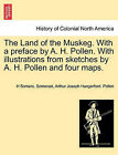 The Land of the Muskeg. with a Preface by A. H. Pollen. with Illustrations from Sketches by A. H. Pollen and Four Maps. by H Somers Somerset, Arthur Joseph Hungerford Pollen (Paperback / softback, 2011)