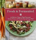 Fresh & Fermented: 85 Delicious Ways to Make Fermented Carrots, Kraut, and Kimchi Part of Every Meal by Richard J. Climenhage, Julie O'Brien (Paperback, 2014)