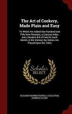 The Art of Cookery, Made Plain and Easy : To Which Are Added One Hundred and...