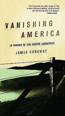 Vanishing America: In Pursuit of Our Elusive Landscapes, James Conaway, Used; Ve