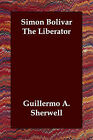 Simon Bolivar the Liberator by Guillermo A Sherwell (Paperback / softback, 2006)