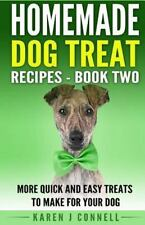 Homemade Dog Treat Recipes - Book Two : More Quick and Easy Treats to Make fo...
