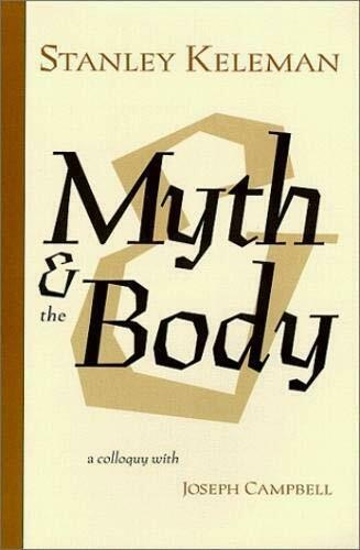 Myth and the Body by Stanley Keleman (Paperback, 1999)
