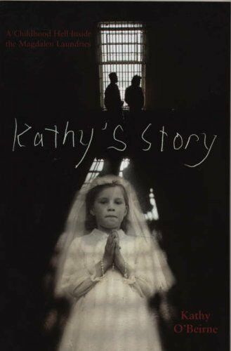 Kathy's Story: A Childhood Hell Inside the Magdalen Laundries,Kathy O'Beirne