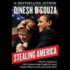 Stealing America: What My Experience with Criminal Gangs Taught Me about Obama, Hillary, and the Democratic Party by Dinesh D'Souza (CD-Audio, 2015)