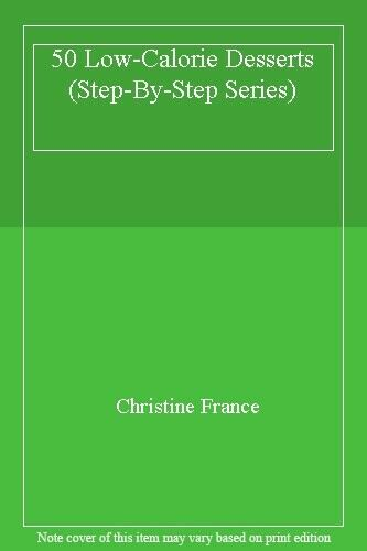 50 Low-Calorie Desserts (Step-By-Step Series),Christine France