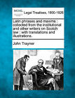 Latin Phrases and Maxims: Collected from the Institutional and Other Writers on Scotch Law: With Translations and Illustrations. by John Trayner (Paperback / softback, 2010)