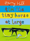 Tim the Tiny Horse at Large by Harry Hill (Hardback, 2008)