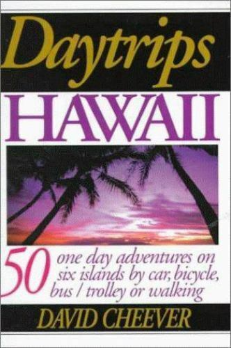 Daytrips Hawaii: 50 One Day Adventures by Car, Bus, Boat and Plane (Daytrips Ser