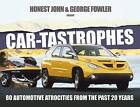 Car-Tastrophes: 80 Automotive Atrocities from the Past 20 Years by Honest John, George Fowler (Hardback, 2016)