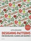 Designing Patterns: For Decoration, Fashion and Graphics by Lotta Kulhorn (Mixed media product, 2014)