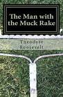 The Man with the Muck Rake by Theodore Roosevelt (Paperback / softback, 2014)