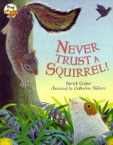 Never Trust a Squirrel!,Patrick Cooper, Catherine Walters