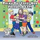 Polka Dot Loves Her Friends a Lot! by Kathleen Pearson (Paperback / softback, 2012)