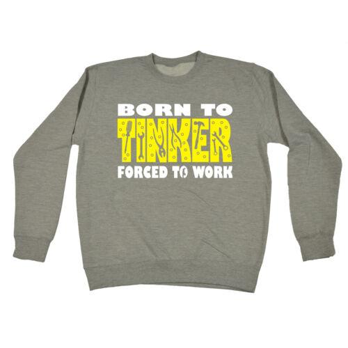 Né à Tinker contraints à travailler Sweat-shirt anniversaire Fashion mécanicien mécanicien bricolage