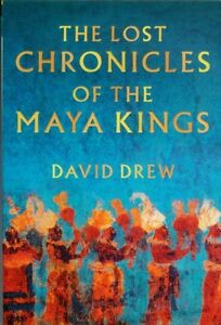 Maya Kings Lost Chronicles Ancient Temples Tomb Religion Astronomy Math Pyramids