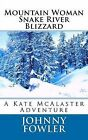 Mountain Woman: Snake River Blizzard: A Kate McAlaster Adventure by Johnny Fowler (Paperback / softback, 2012)