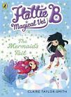 Hattie B, Magical Vet: the Mermaid's Tail von Claire Taylor-Smith (2014, Taschenbuch)