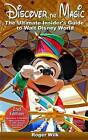 Discover the Magic: The Ultimate Insider's Guide to Walt Disney World by Roger Wilk (Paperback / softback, 2014)