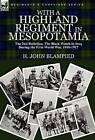 With a Highland Regiment in Mesopotamia: The 2nd Battalion, the Black Watch in Iraq During the First World War, 1916-1917 by H John Blampied (Hardback, 2010)