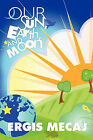 Our Sun, Earth, and Moon by Ergis Mecaj (Paperback, 2009)