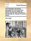 The Pretender's Declaration Abstracted from Two Anonymous Pamphlets: The One Intitled Jus Sacrum; And the Other, Memoirs of the Chevalier St. George the Second Edition. by John Asgill (Paperback / softback, 2010)