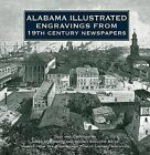 Alabama Illustrated Engravings from 19th Century Newspapers by James L Baggett, Kelsey Scouten Bates (Hardback, 2009)