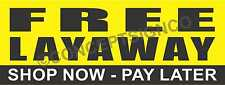 1.5'X4'  FREE LAYAWAY BANNER Outdoor Sign Shop Now Pay Later Buy Offer Available