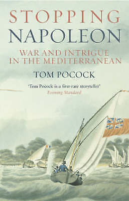 Stopping Napoleon: War and Intrigue in the Mediterranean, Pocock, Tom, Used; Goo