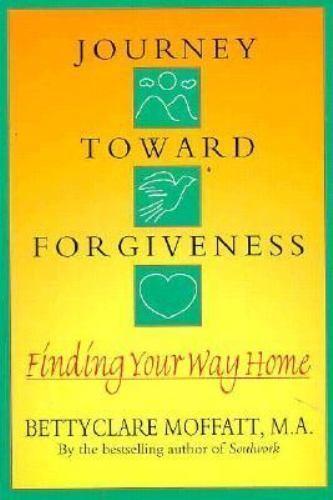 Journey Toward Forgiveness: Finding Your Way Home, Moffatt, Bettyclare, Good Boo