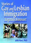 Stories of Gay and Lesbian Immigration: Together Forever? by John Hart, John DeCecco (Paperback, 2002)