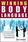 Winning Body Language: Control the Conversation, Command Attention, and Convey the Right Message Without Saying a Word by Mark Bowden (Paperback, 2010)