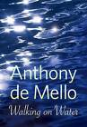 Walking on Water by Anthony De Mello (Paperback)