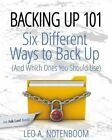 Backing Up 101: Six Different Ways to Back Up Your Computer (and Which Ones You Should Use) by Leo A Notenboom (Paperback / softback, 2014)