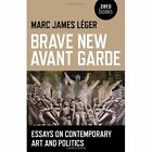 Brave Avant Garde Essays on Contemporary Art Politics Marc JA 9781780990507