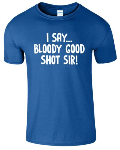 I Say.. BLOODY GOOD SHOT Mens T-Shirt Funny Joke Slogan Rude Gift T Shirt