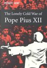 The Lonely Cold War of Pope Pius XII: The Roman Catholic Church and the Division of Europe, 1943-1950 by Peter C. Kent (Hardback, 2002)