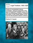 Powers of Consolidated Railway Companies: Being an Argument in the Case of Frederick P. Dimpfel Versus the Ohio and Mississippi Railway Company and Others, in the United States Circuit Court for the Southern District of Illinois. by Charles W Hassler (Paperback / softback, 2010)