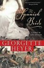 The Spanish Bride: A Novel in Which Brigade-Major Harry Smith Unexpectedly and Impulsively Acquires a Bride... by Georgette Heyer (Paperback / softback, 2008)
