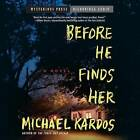 Before He Finds Her by Michael Kardos (CD-Audio, 2015)