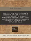 Romanae Historiae Anthologia Recognita Et Aucta an English Exposition of the Roman Antiquities: Wherein Many Roman and English Offices Are Parallel'd, and Divers Obscure Phrases Explained. (1661) by Thomas Goodwin (Paperback / softback, 2011)