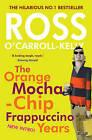 The Ross O'Carroll-Kelly: The Orange Mocha-Chip Frappuccino Years by Ross O'Carroll-Kelly (Paperback, 2016)