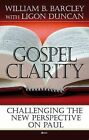 Gospel Clarity: Challenging the New Perspective on Paul by William B. Barcley (Paperback, 2011)