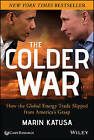 The Colder War: How the Global Energy Trade Slipped from America's Grasp by Marin Katusa (Hardback, 2014)