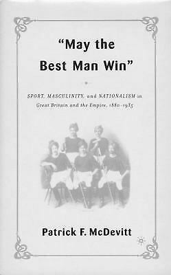 """""""May the Best Man Win"""" : Sport, Masculinity, and Nationalism in Great -ExLibrary"""