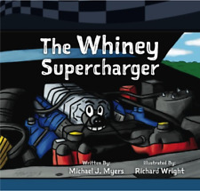 Motorhead Garage Children's Nook: The Whiney Supercharger by Michael Myers (2016, Paperback)