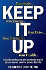 Keep It Up: The Power of Precision Medicine to Conquer Low T and Revitalize Your Life! by Florence Comite (Hardback, 2013)