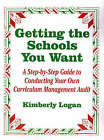 Getting the Schools You Want: A Step-by-Step Guide to Conducting Your Own Curriculum Management Audit by Kimberly M. Logan (Paperback, 1997)